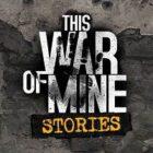 دانلود بازی اندروید This War of Mine: Stories